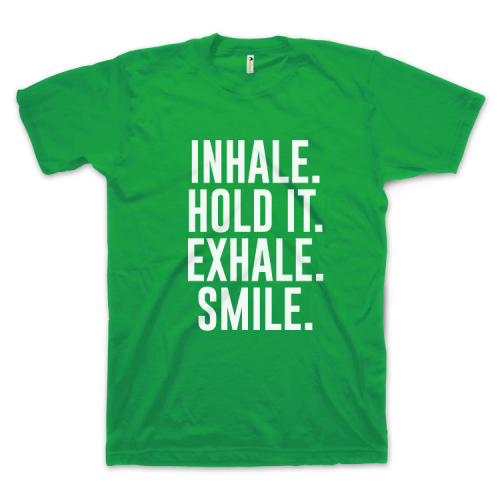 Inhale. Hold It. Exhale. Smile.