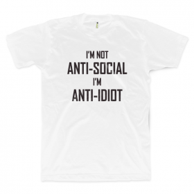 I'm Not Anti-Social, I'm Anti-Idiot
