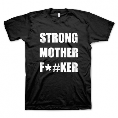 Strong Mother F*#ker